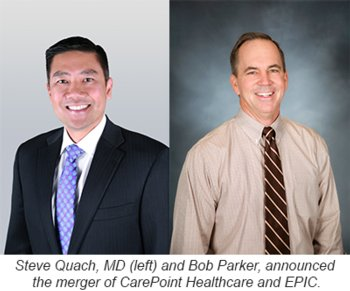 Steve Quach, MD (left) and Bob Parker, announced the merger of CarePoint Healthcare and EPIC.